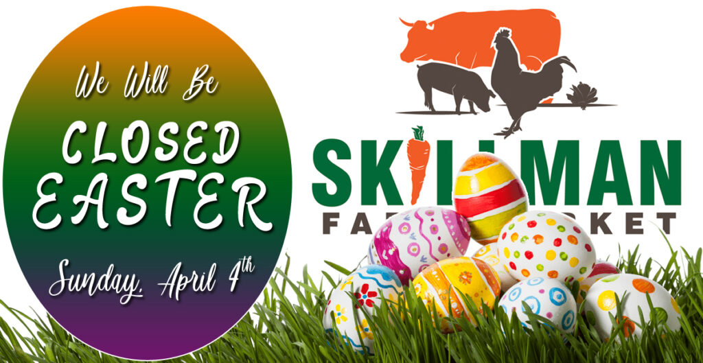 Skillman Farm Market and Butcher Shop will be Closed for Easter